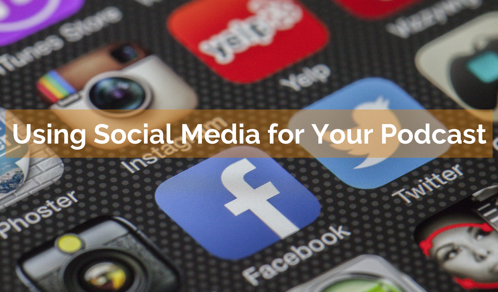 Using Social Media for Your Podcast