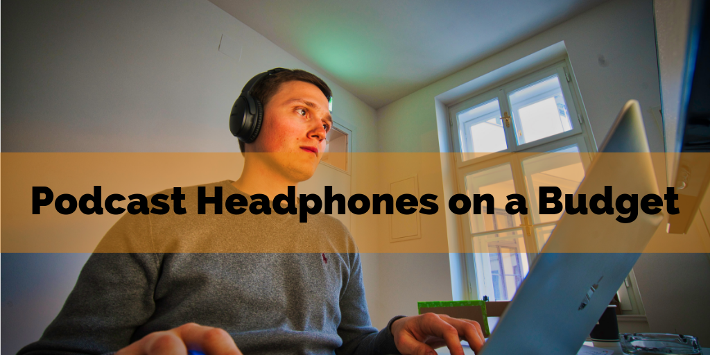 Podcast Headphones on a Budget