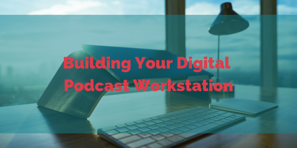 Building Your Digital Podcast Workstation