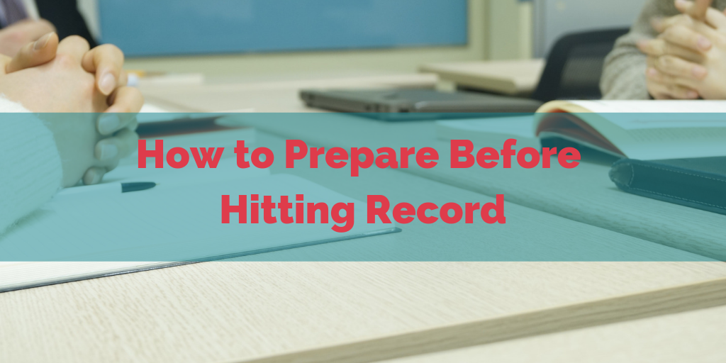 How to Prepare Before Hitting Record