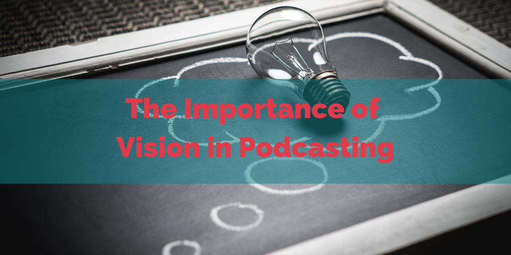 The Importance of Vision in Podcasting