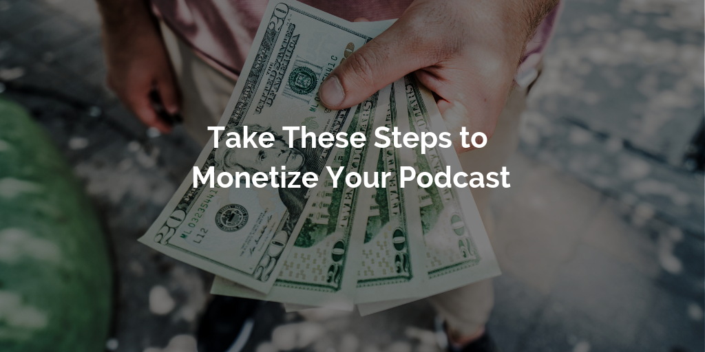 Take These Steps to Monetize Your Podcast
