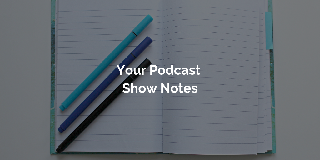 Your Podcast Show Notes