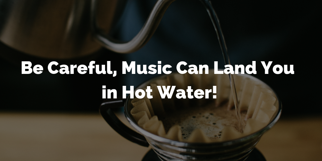 Be Careful! Music Can Land You in Hot Water!