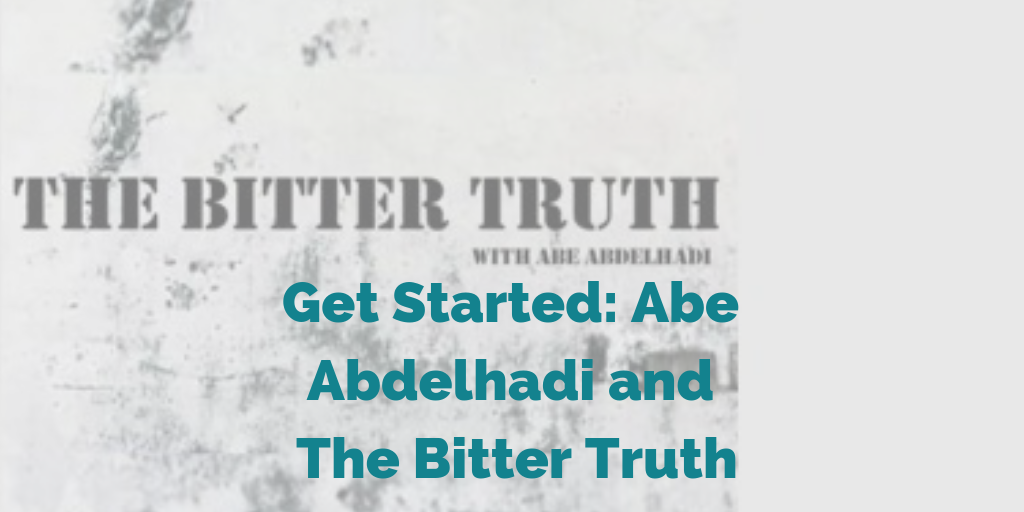 Get Started: Abe Abdelhadi and The Bitter Truth