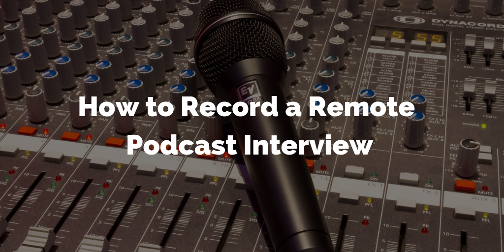 How to Record a Remote Podcast Interview