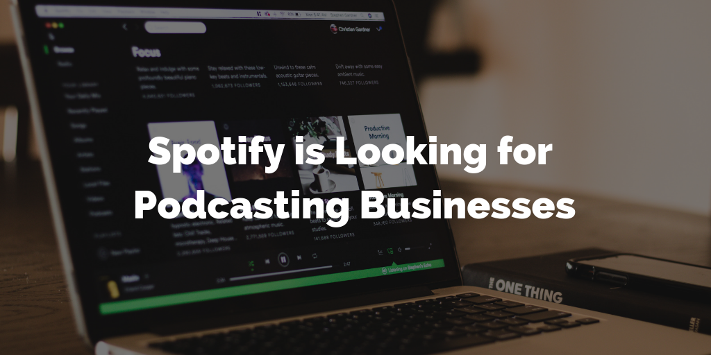 Spotify is Looking for Podcasting Businesses