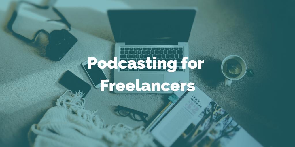 Podcasting for Freelancers