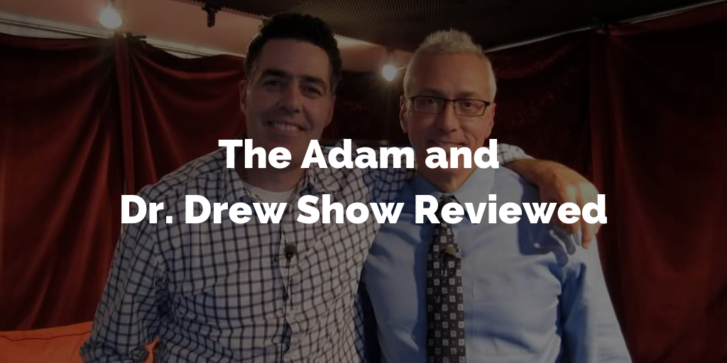 The Adam and Dr. Drew Show Reviewed
